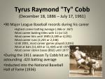 tyrus raymond ty cobb december 18 1886 july 17 1961