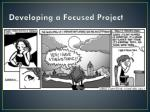 developing a focused project