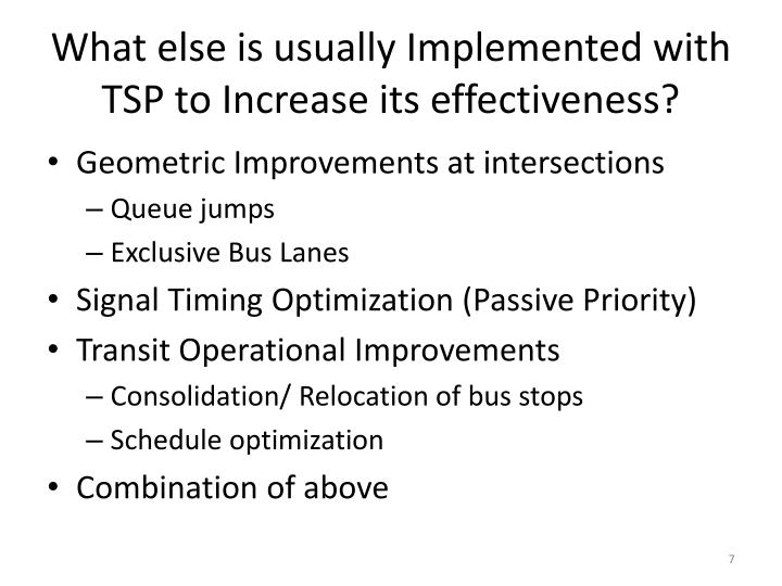 What else is usually Implemented with TSP to Increase its effectiveness?
