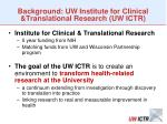 background uw institute for clinical translational research uw ictr
