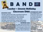 b a n d teacher jimmie mckinley classroom d105