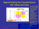 approximating the counterfactual with observed data