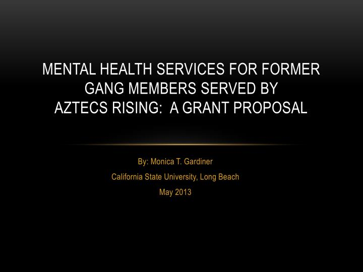 mental health services for former gang members served by aztecs rising a grant proposal n.