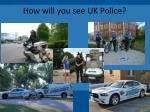 how will you see uk police