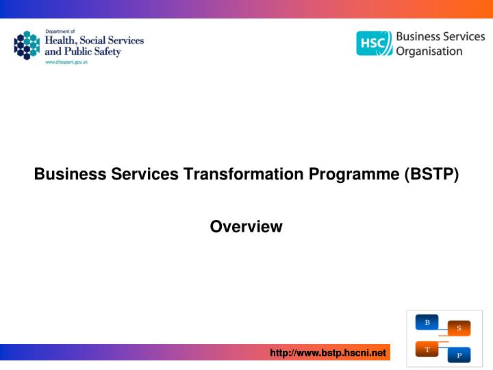 business services transformation programme bstp overview n.