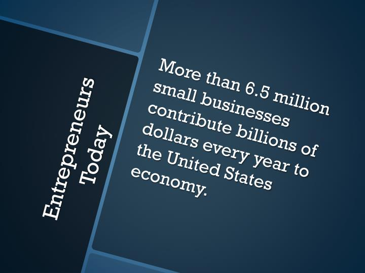 More than 6.5 million small businesses contribute billions of dollars every year to the United States economy.