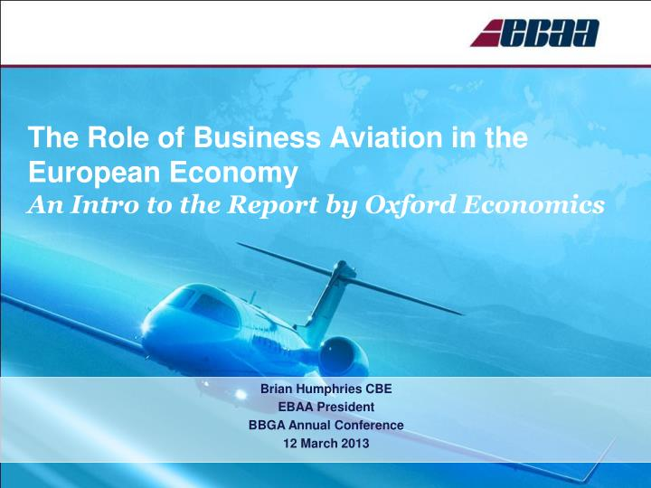the role of business aviation in the european economy an intro to the report by oxford economics n.