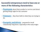 successful entrepreneurs tend to have one or more of the following characteristics