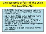 one economic effect of the union was smuggling