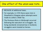 one effect of the union was riots