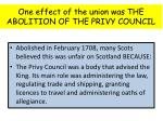 one effect of the union was the abolition of the privy council