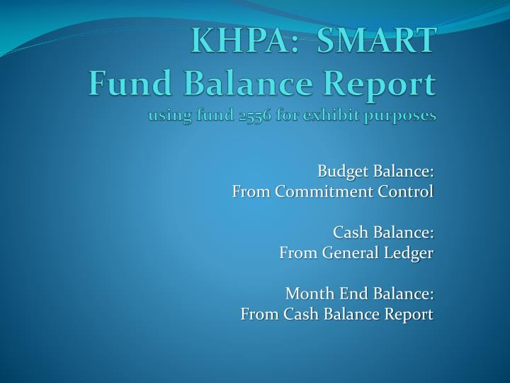 khpa smart fund balance report using fund 2556 for exhibit purposes n.