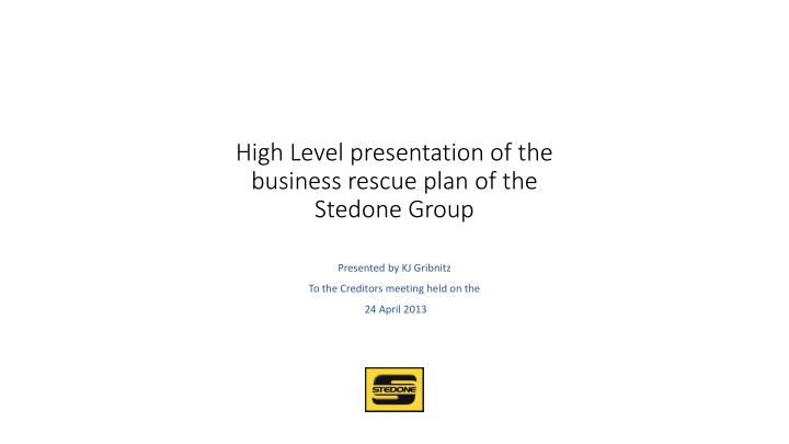 high level presentation of the business rescue plan of the stedone group n.
