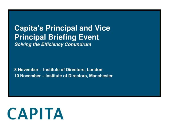 capita s principal and vice principal briefing event solving the efficiency conundrum n.