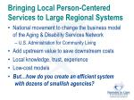 bringing local person centered services to large regional systems
