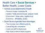 health care social services better health lower costs