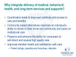 why integrate delivery of medical behavioral health and long term services and supports