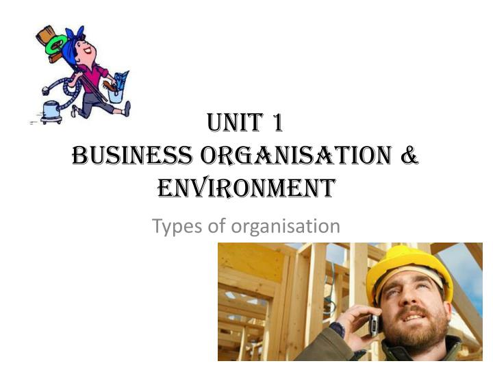 unit 1 business organisation environment n.