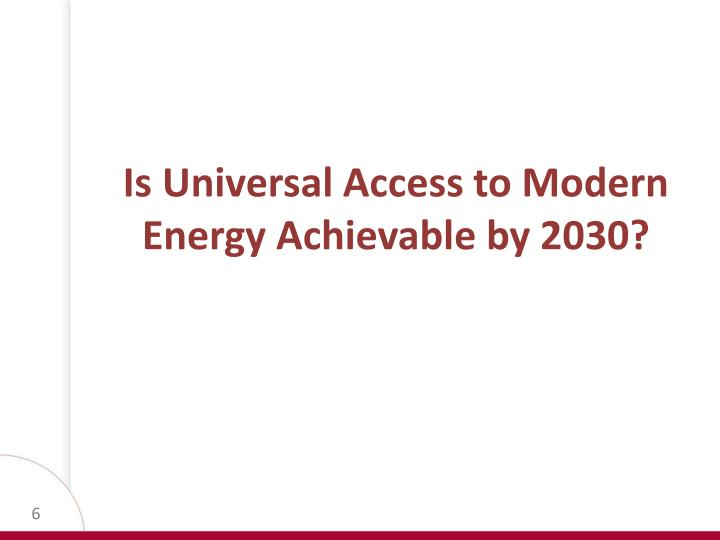 Is Universal Access to Modern Energy Achievable by 2030?