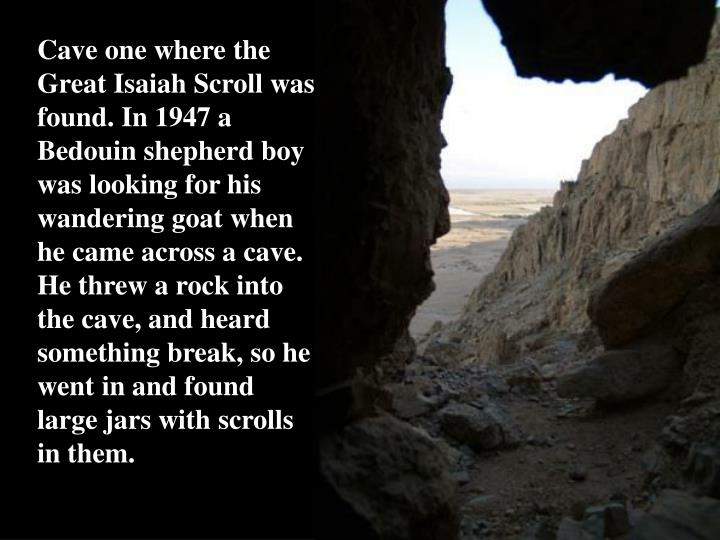 Cave one where the Great Isaiah Scroll was found.