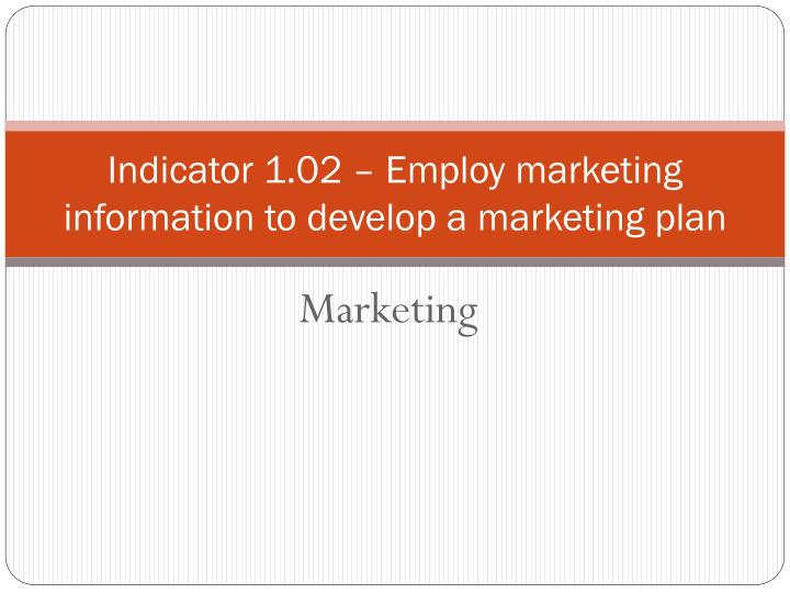 indicator 1 02 employ marketing information to develop a marketing plan n.