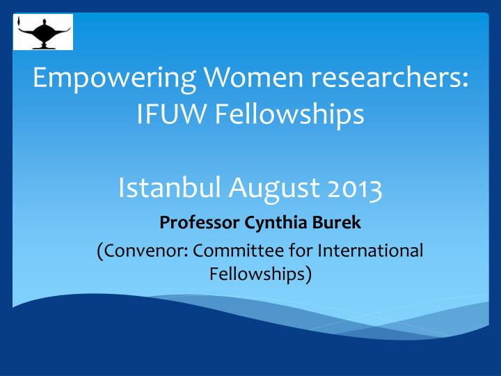 empowering women researchers ifuw fellowships istanbul august 2013 n.