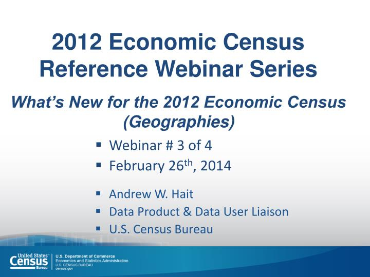 2012 economic census reference webinar series what s new for the 2012 economic census geographies n.
