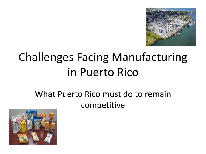 challenges facing manufacturing in puerto rico n.