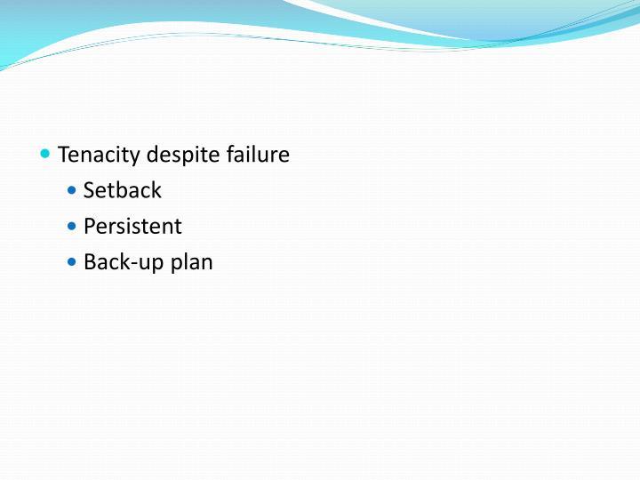Tenacity despite failure