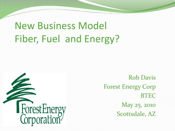 new business model fiber fuel and energy n.