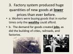 3 factory system produced huge quantities of new goods at lower prices than ever before