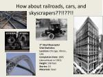 how about railroads cars and skyscrapers