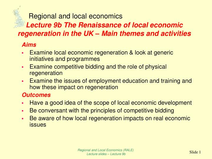lecture 9b the renaissance of local economic regeneration in the uk main themes and activities n.