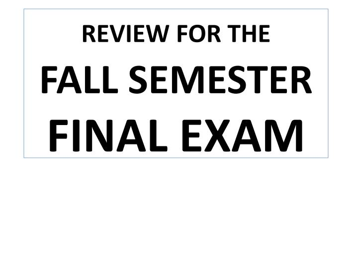 review for the fall semester final exam n.