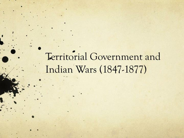territorial government and indian wars 1847 1877 n.