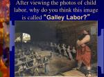 after viewing the photos of child labor why do you think this image is called galley labor