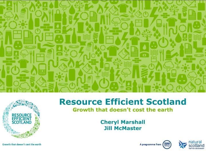 resource efficient scotland growth that doesn t cost the earth cheryl marshall jill mcmaster n.