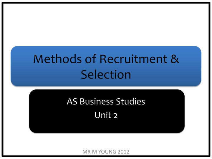 Methods of Recruitment & Selection
