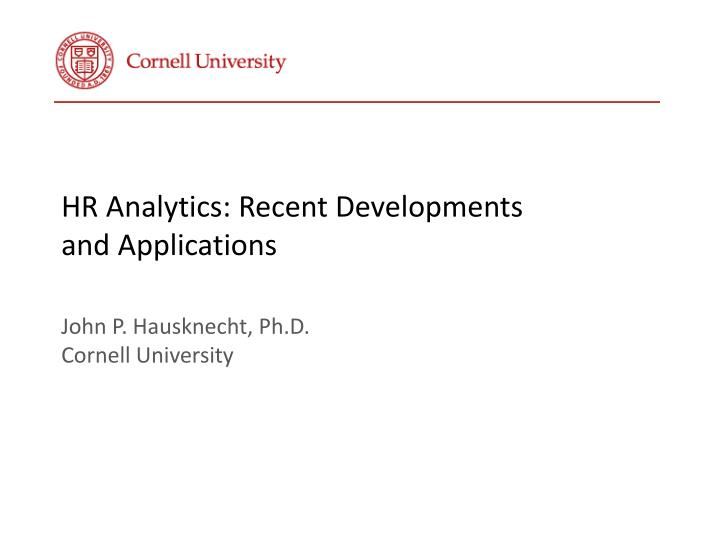 hr analytics recent developments and applications john p hausknecht ph d cornell university n.