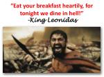 eat your breakfast heartily for tonight we dine in hell king leonidas