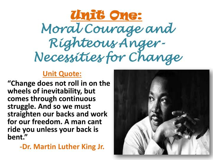 unit one moral courage and righteous anger necessities for change n.