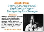 unit one moral courage and righteous anger necessities for change