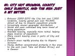 1 city not growing county only slightly and the msa just a bit better