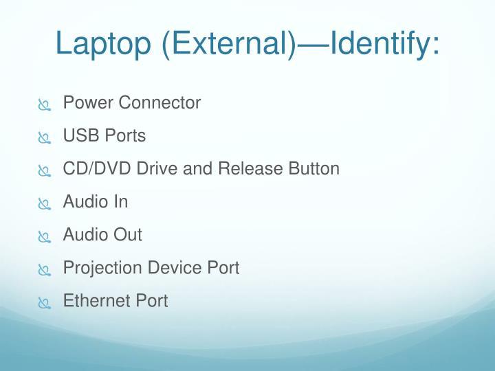 Laptop (External)—Identify: