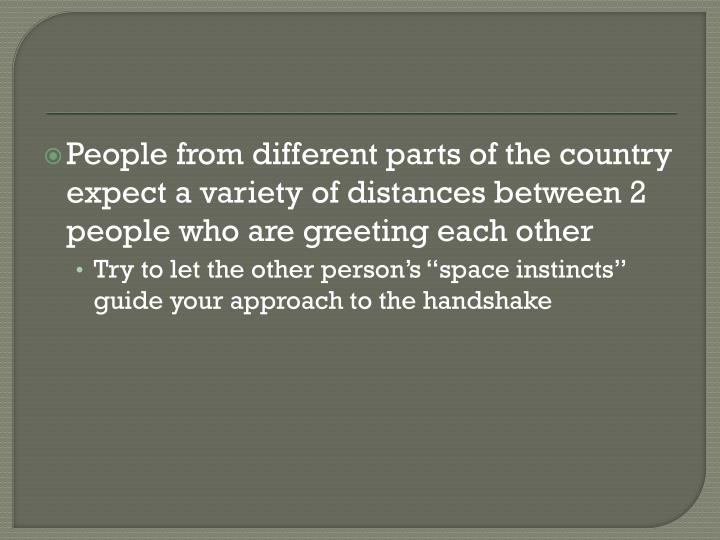 People from different parts of the country expect a variety of distances between 2 people who are greeting each other