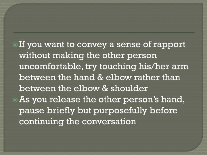 If you want to convey a sense of rapport without