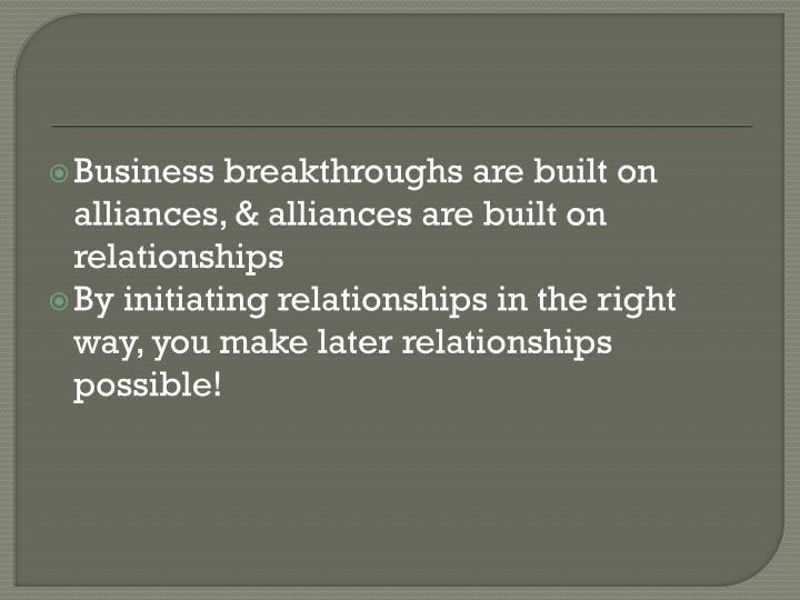 Business breakthroughs are built on alliances, & alliances are built on relationships