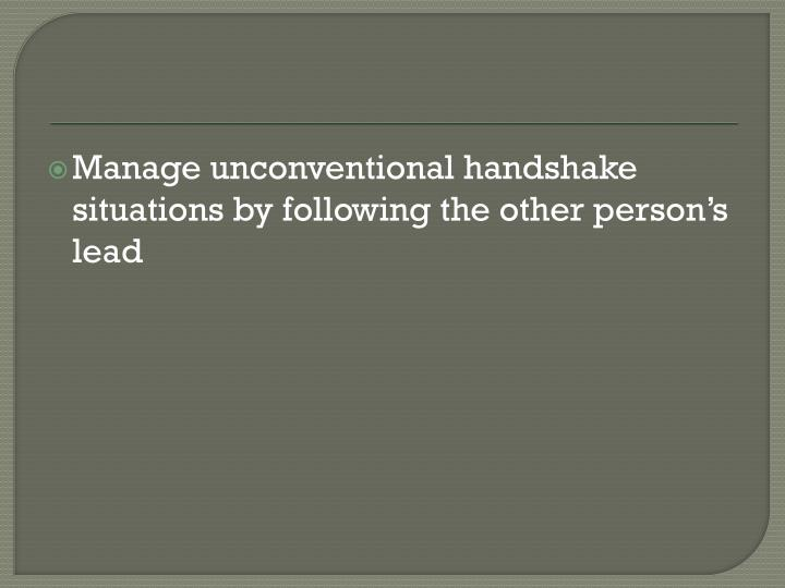 Manage unconventional handshake situations by following the other person's lead