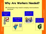 why are workers needed