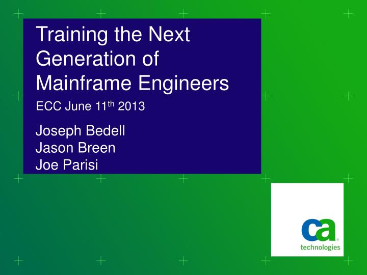 training the next generation of mainframe engineers joseph bedell jason breen joe parisi n.